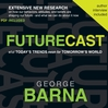 Futurecast (MP3): What Today&#39;s Trends Mean for Tomorrow&#39;s World